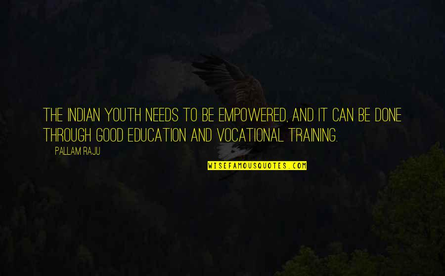 Vocational Education Quotes By Pallam Raju: The Indian youth needs to be empowered, and