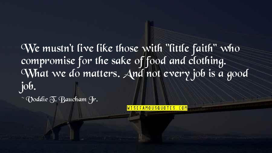 "Voddie Baucham Quotes By Voddie T. Baucham Jr.: We mustn't live like those with ""little faith"""