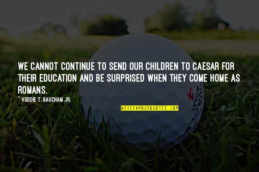 Voddie Baucham Quotes By Voddie T. Baucham Jr.: We cannot continue to send our children to