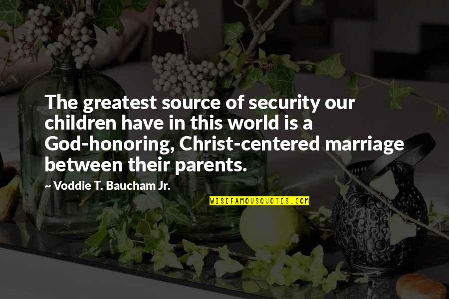 Voddie Baucham Quotes By Voddie T. Baucham Jr.: The greatest source of security our children have