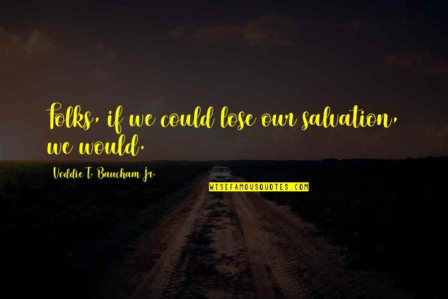 Voddie Baucham Quotes By Voddie T. Baucham Jr.: Folks, if we could lose our salvation, we