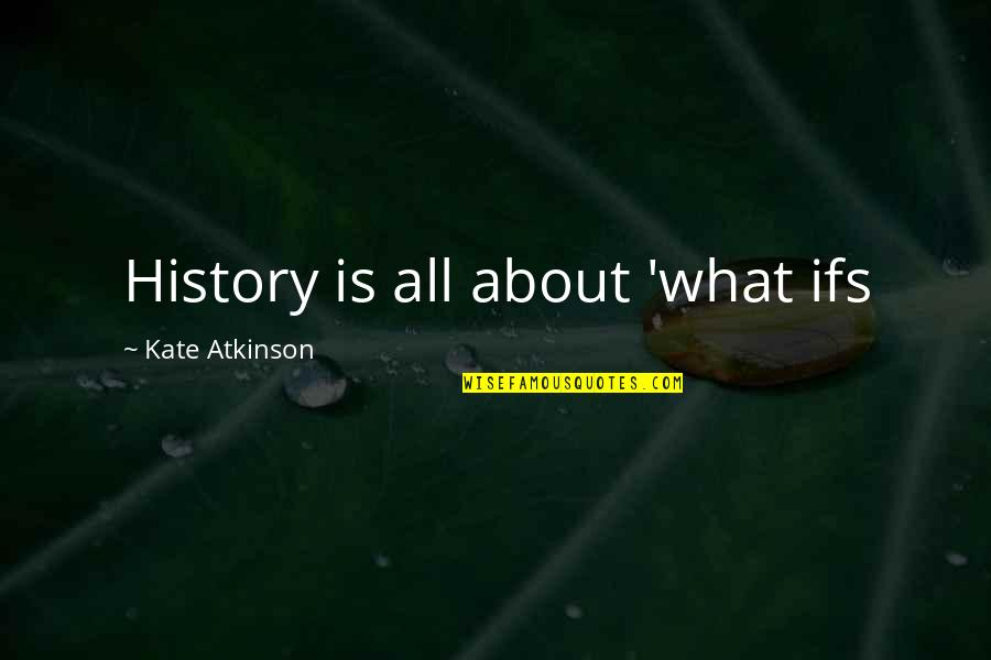 Vogue Italia Quotes By Kate Atkinson: History is all about 'what ifs