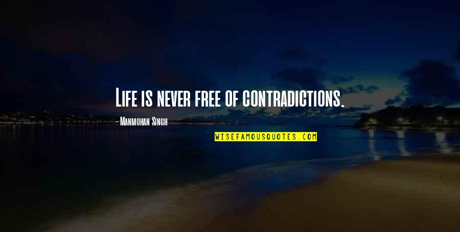 Vogue Uk Quotes By Manmohan Singh: Life is never free of contradictions.
