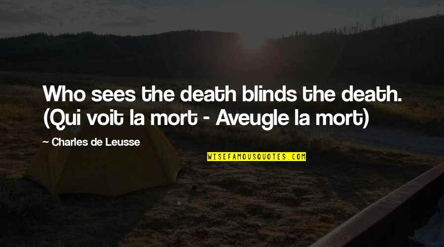 Voit Quotes By Charles De Leusse: Who sees the death blinds the death. (Qui