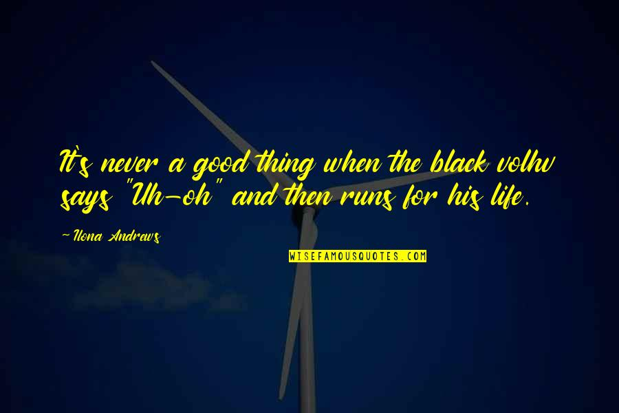 Volhv's Quotes By Ilona Andrews: It's never a good thing when the black