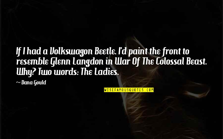 Volkswagon Quotes By Dana Gould: If I had a Volkswagon Beetle. I'd paint