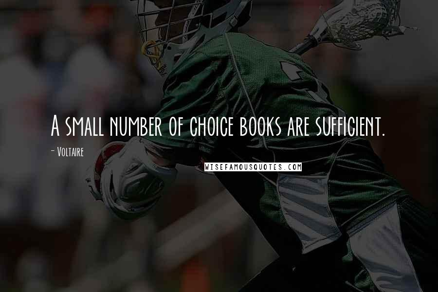 Voltaire quotes: A small number of choice books are sufficient.