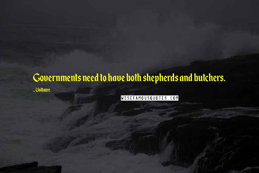 Voltaire quotes: Governments need to have both shepherds and butchers.