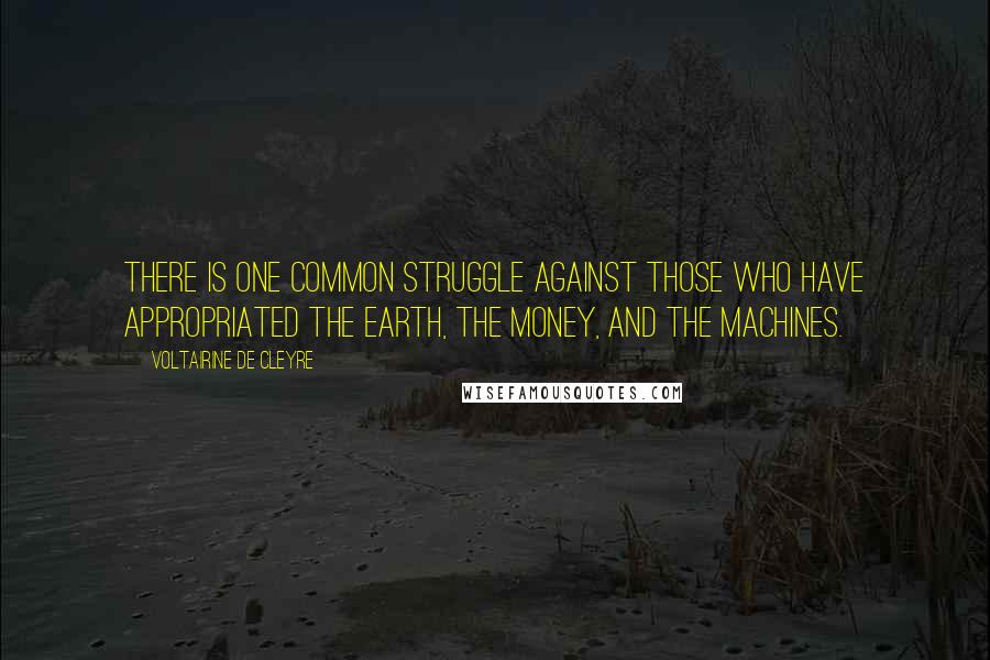 Voltairine De Cleyre quotes: There is one common struggle against those who have appropriated the earth, the money, and the machines.