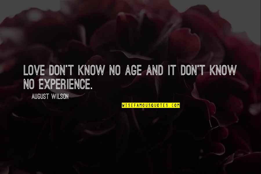 Volunteer Appreciations Quotes By August Wilson: Love don't know no age and it don't