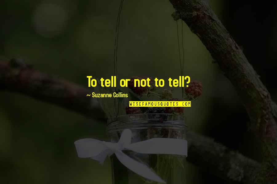 Volunteer Appreciations Quotes By Suzanne Collins: To tell or not to tell?