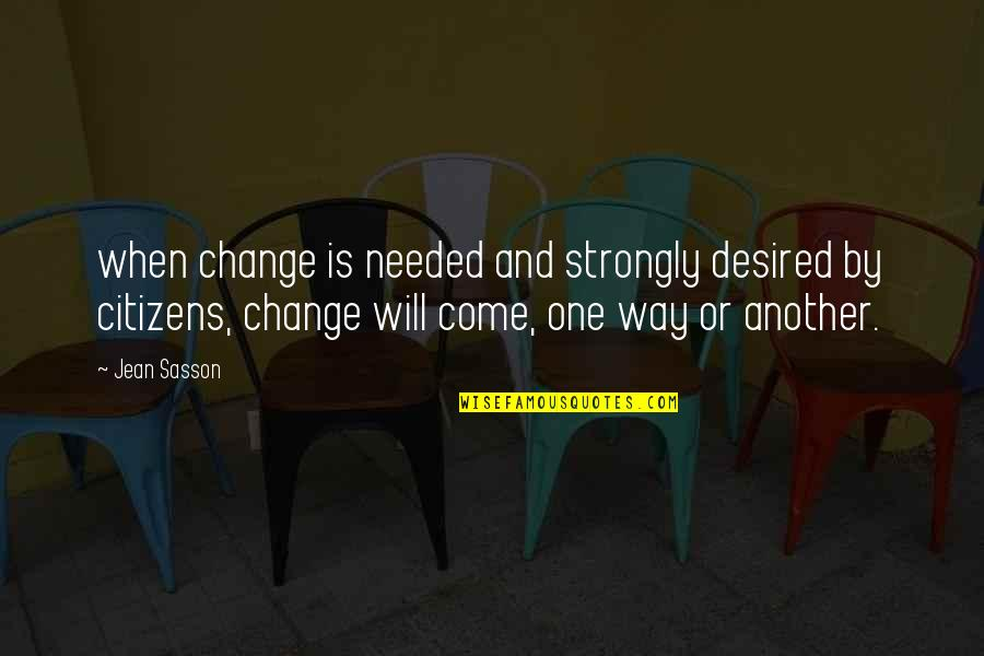 Volunteer Recruitment Quotes By Jean Sasson: when change is needed and strongly desired by