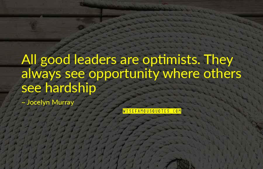 Volunteer Recruitment Quotes By Jocelyn Murray: All good leaders are optimists. They always see