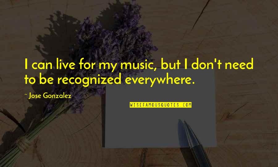 Volunteer Recruitment Quotes By Jose Gonzalez: I can live for my music, but I