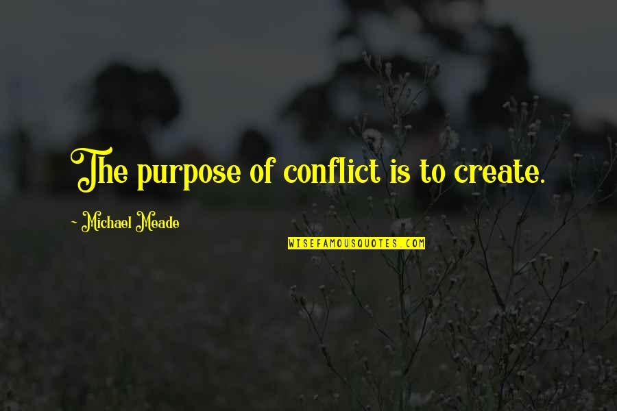 Volunteer Recruitment Quotes By Michael Meade: The purpose of conflict is to create.