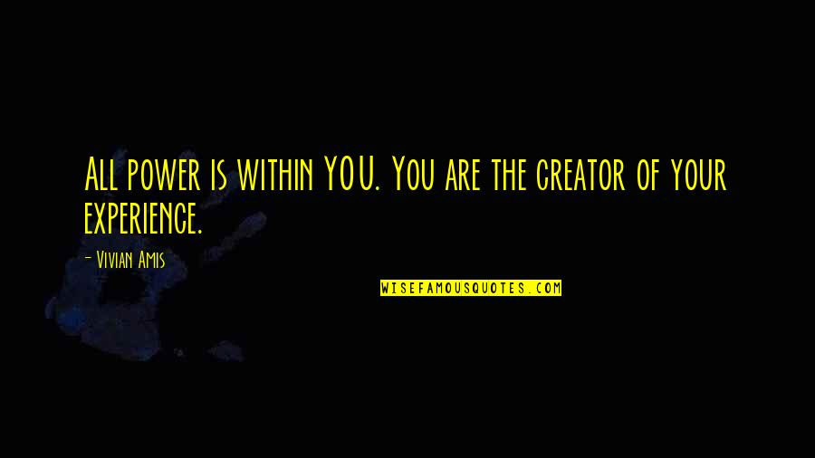 Volunteer Recruitment Quotes By Vivian Amis: All power is within YOU. You are the