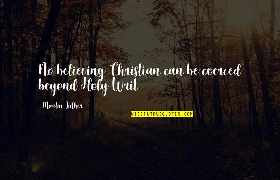 Volunteerwork Quotes By Martin Luther: No believing Christian can be coerced beyond Holy
