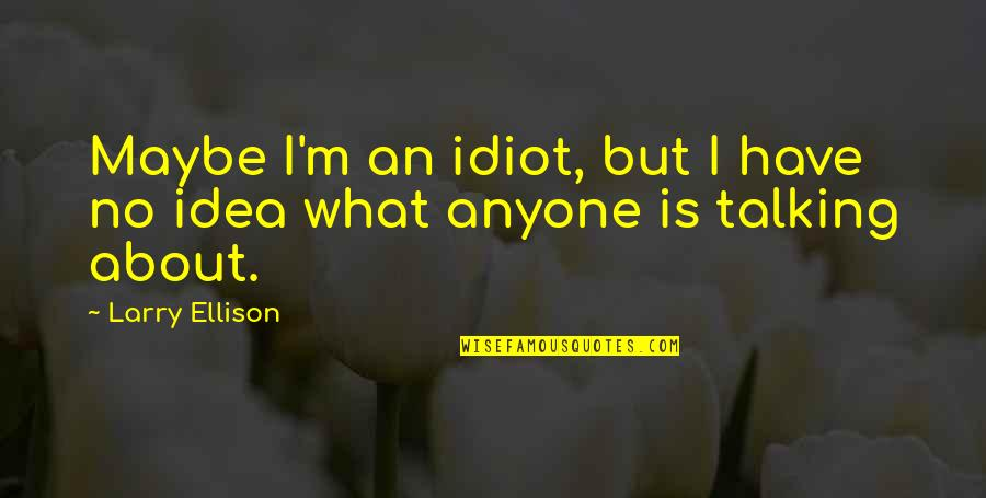 Voluptatibus Quotes By Larry Ellison: Maybe I'm an idiot, but I have no