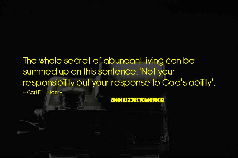 Vomit Movie Quotes By Carl F. H. Henry: The whole secret of abundant living can be