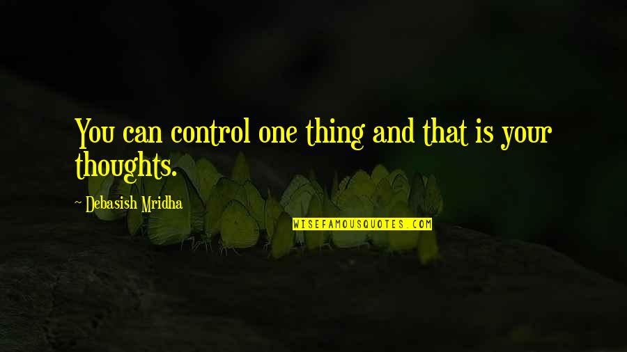 Vomitin Quotes By Debasish Mridha: You can control one thing and that is