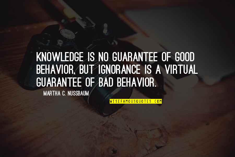 Vomitin Quotes By Martha C. Nussbaum: Knowledge is no guarantee of good behavior, but