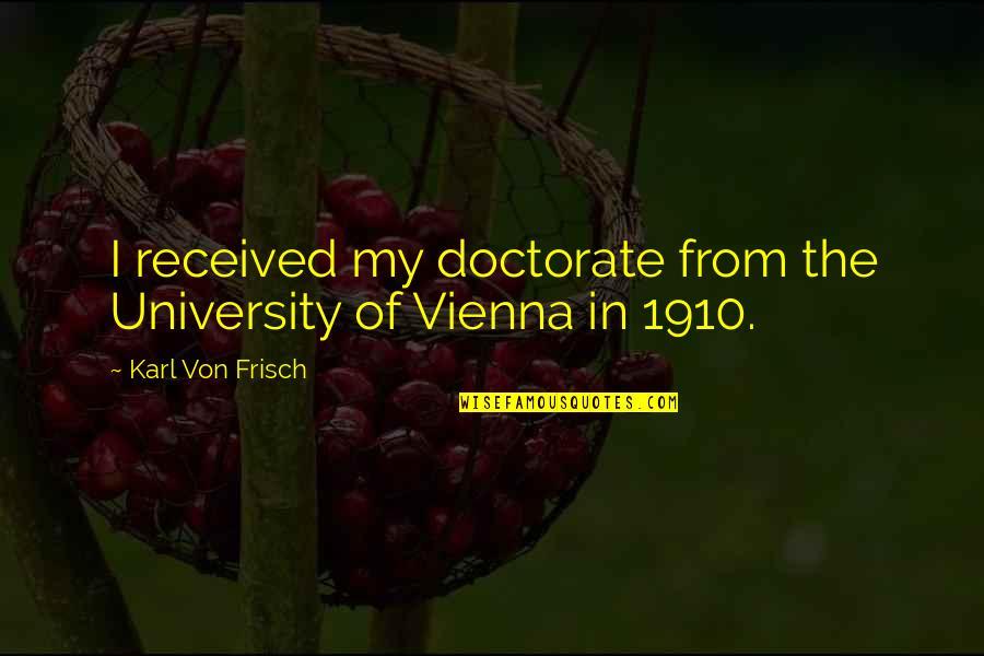 Von Frisch Quotes By Karl Von Frisch: I received my doctorate from the University of