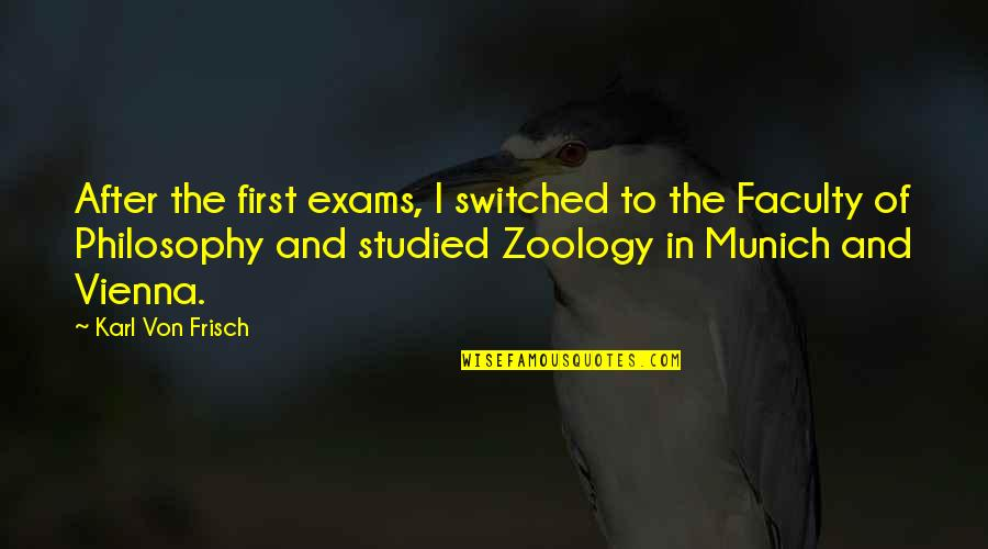 Von Frisch Quotes By Karl Von Frisch: After the first exams, I switched to the