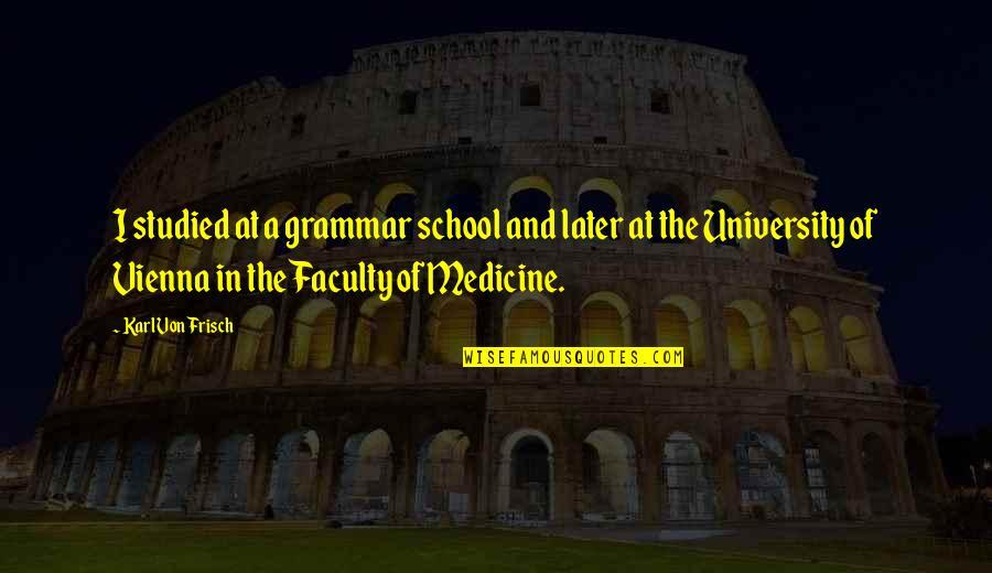 Von Frisch Quotes By Karl Von Frisch: I studied at a grammar school and later