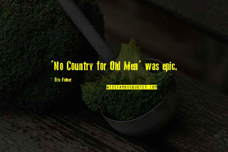 Voodou Quotes By Eric Fellner: 'No Country for Old Men' was epic.