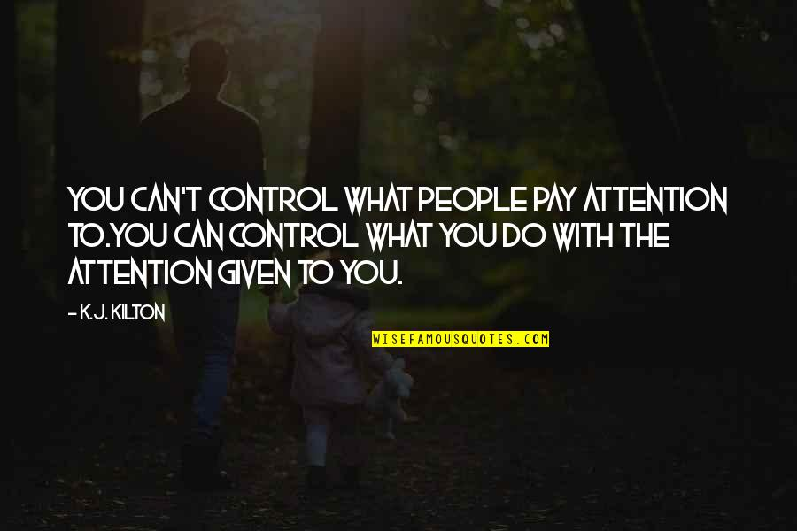 Voodou Quotes By K.J. Kilton: you can't control what people pay attention to.You