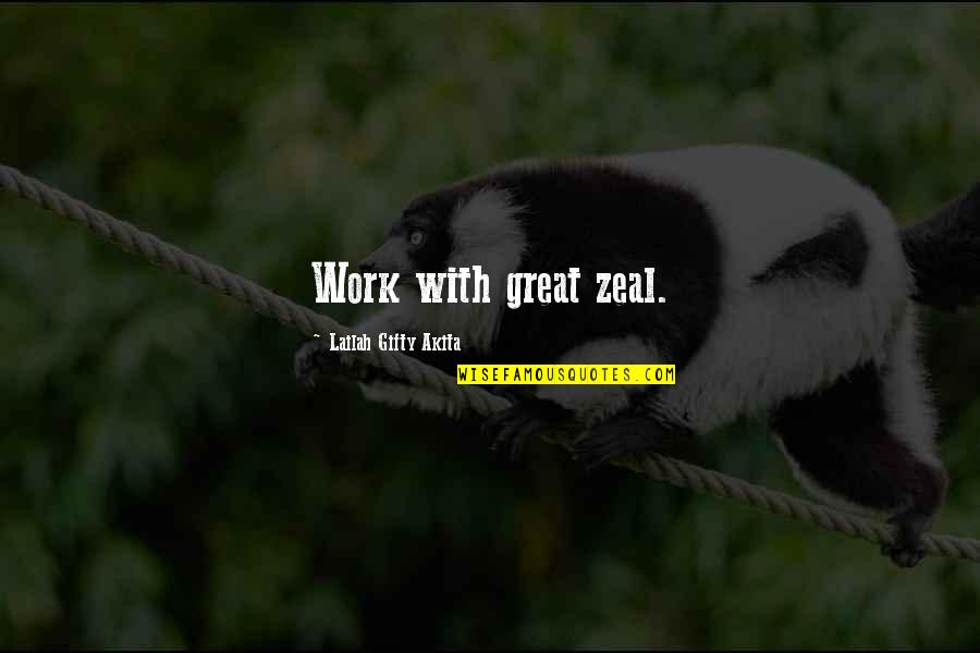 Voracity Quotes By Lailah Gifty Akita: Work with great zeal.