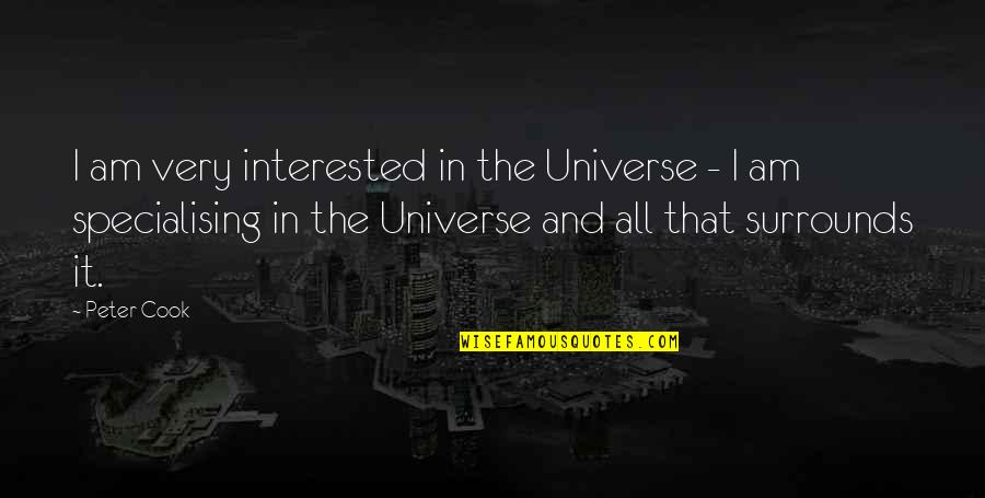 Voracity Quotes By Peter Cook: I am very interested in the Universe -