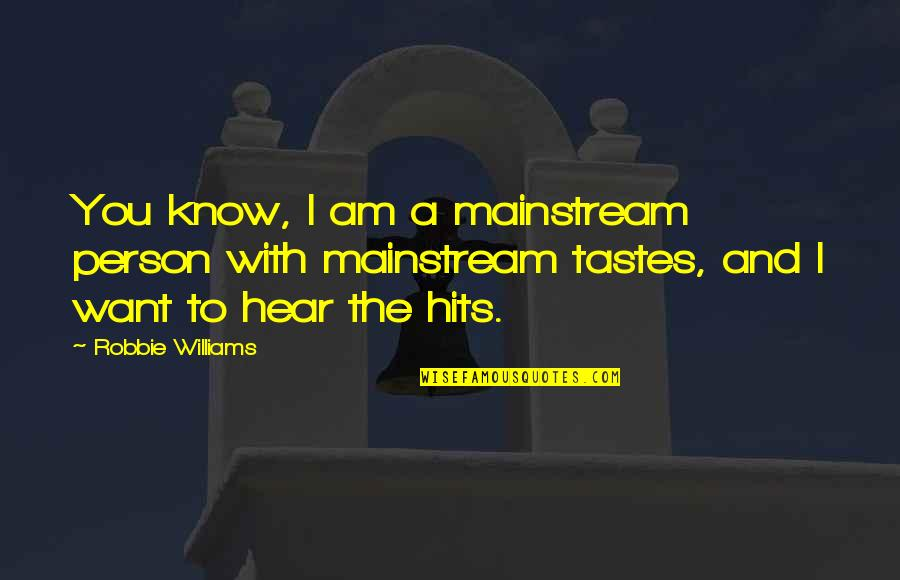 Voracity Quotes By Robbie Williams: You know, I am a mainstream person with