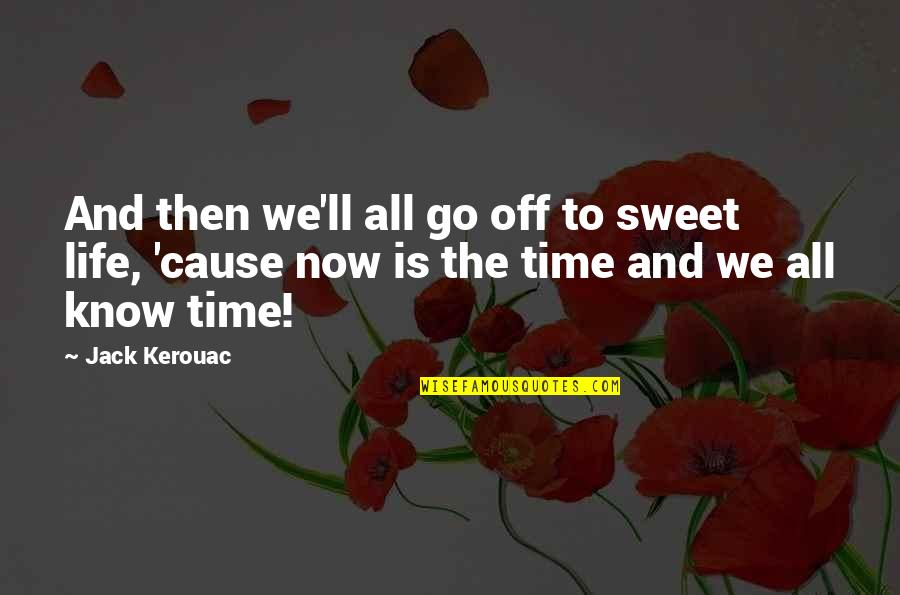 Vorbire Quotes By Jack Kerouac: And then we'll all go off to sweet