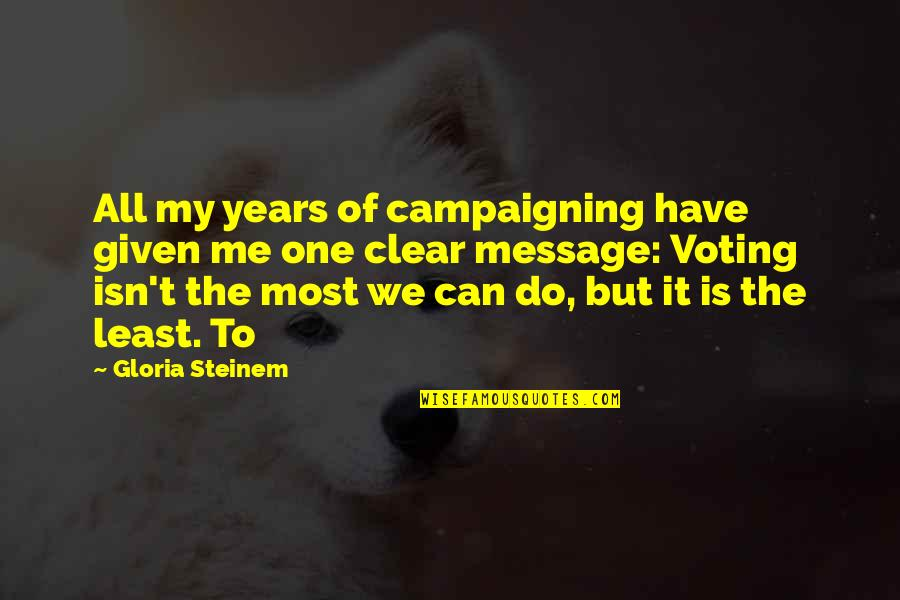 Voting For Me Quotes By Gloria Steinem: All my years of campaigning have given me