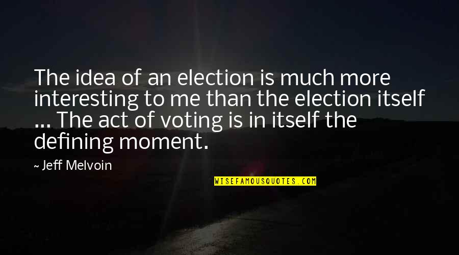 Voting For Me Quotes By Jeff Melvoin: The idea of an election is much more