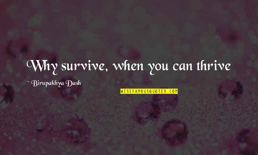 Voyager Revulsion Quotes By Birupakhya Dash: Why survive, when you can thrive