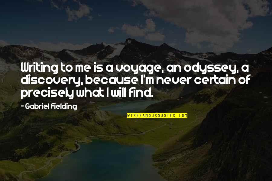 Voyages Of Discovery Quotes By Gabriel Fielding: Writing to me is a voyage, an odyssey,