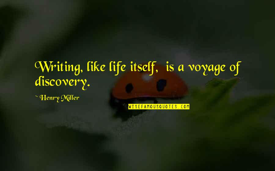 Voyages Of Discovery Quotes By Henry Miller: Writing, like life itself, is a voyage of