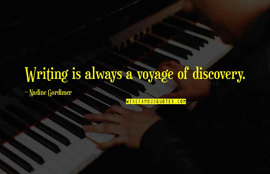 Voyages Of Discovery Quotes By Nadine Gordimer: Writing is always a voyage of discovery.