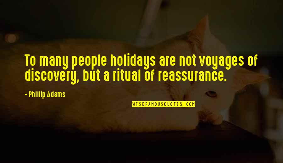Voyages Of Discovery Quotes By Phillip Adams: To many people holidays are not voyages of