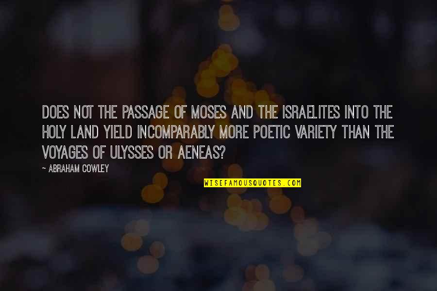 Voyages Quotes By Abraham Cowley: Does not the passage of Moses and the