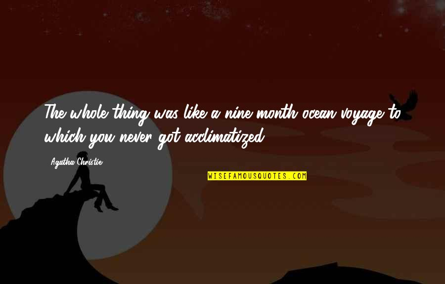 Voyages Quotes By Agatha Christie: The whole thing was like a nine-month ocean