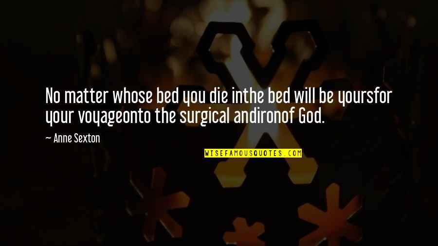 Voyages Quotes By Anne Sexton: No matter whose bed you die inthe bed
