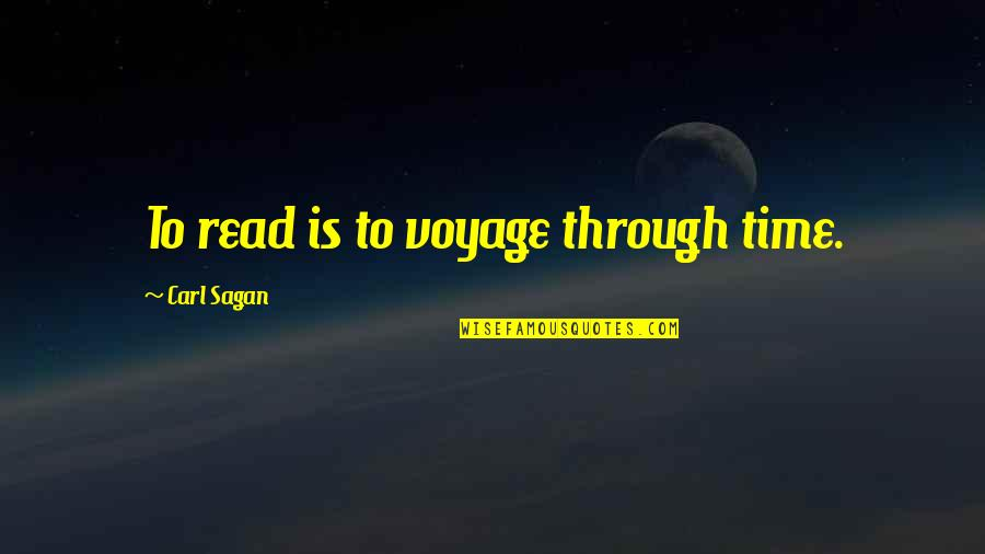Voyages Quotes By Carl Sagan: To read is to voyage through time.
