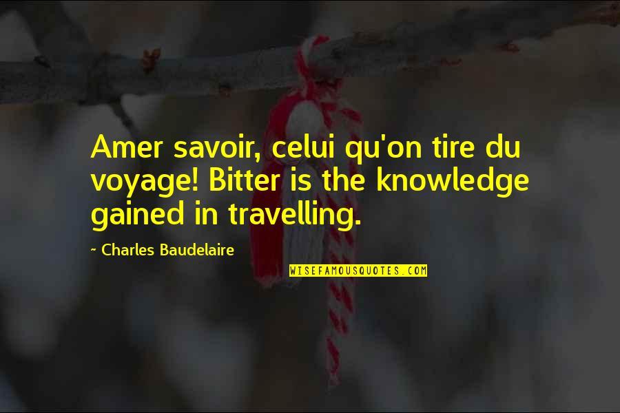 Voyages Quotes By Charles Baudelaire: Amer savoir, celui qu'on tire du voyage! Bitter