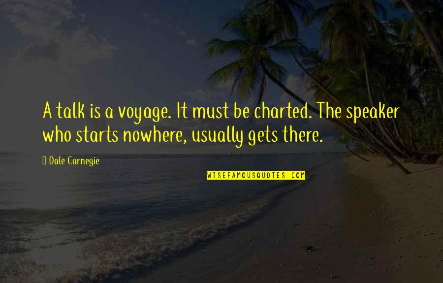 Voyages Quotes By Dale Carnegie: A talk is a voyage. It must be