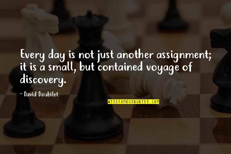 Voyages Quotes By David Doubilet: Every day is not just another assignment; it