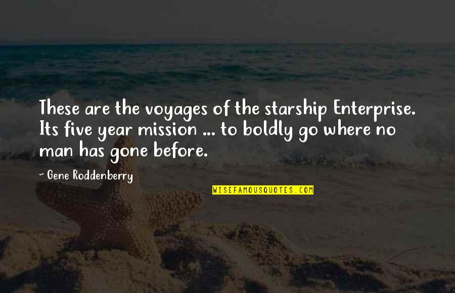 Voyages Quotes By Gene Roddenberry: These are the voyages of the starship Enterprise.