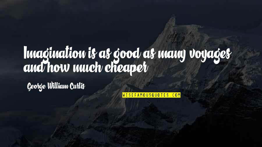 Voyages Quotes By George William Curtis: Imagination is as good as many voyages -